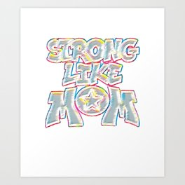 Strong Like Mom T-Shirt My Mom My Inspiration Tee Art Print