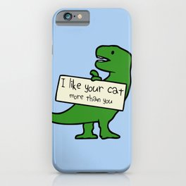 I Like Your Cat More Than You (T-Rex) iPhone Case