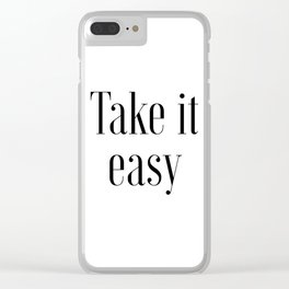 Take It Easy, Easy Quote, Easy Art Clear iPhone Case