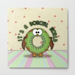 it's a donowl world with kiwi flavor Metal Print