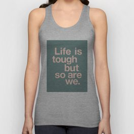 Life is Tough But So Are We Unisex Tank Top