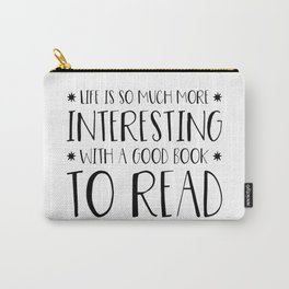 Life is More Interesting with Books Carry-All Pouch