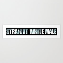 Straight White Male  Art Print