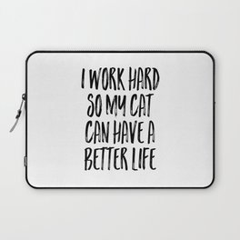I love my CAT, Gift For Her, Funny Quote, I work hard so my cat can hace a beeter life Laptop Sleeve