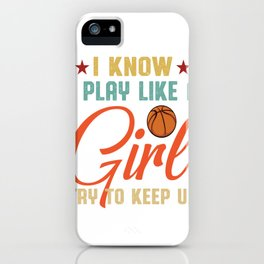 I know I play like a girl try to keep up Retro Vintage basketball iPhone Case
