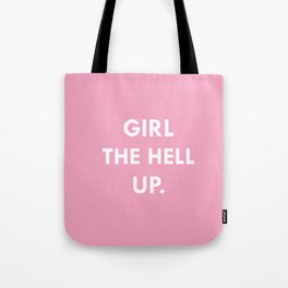 GIRL THE HELL UP.  Tote Bag