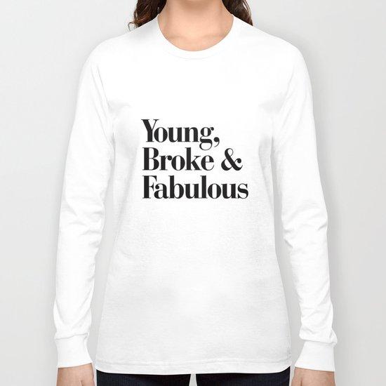 Young, Broke & Fabulous Long Sleeve T-shirt