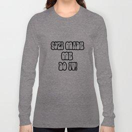 Suzi Made Me Do It! Long Sleeve T-shirt
