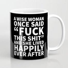 A Wise Woman Once Said Fuck This Shit (Black) Coffee Mug