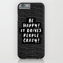 Be Happy It Drives People Crazy black and white modern typography minimalism home room wall decor iPhone Case