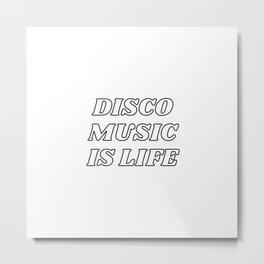 Disco music is life Metal Print