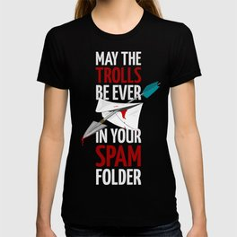 May the trolls be ever in your spam folder (light) T-shirt