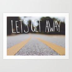 Let Us Get Away Art Print