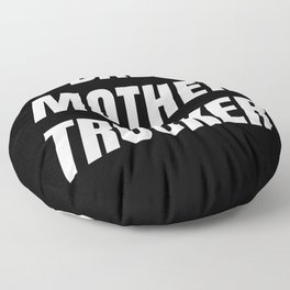 Bad Mother Trucker Floor Pillow