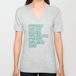 """""""If You Really Want To Do Something, You'll ind A Way. If You Don't, You'll Find An Excuse"""" tee Unisex V-Neck"""