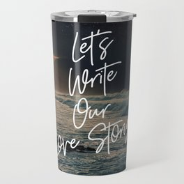 Let's Write Our Love Story Travel Mug