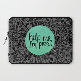 Help Me, I'm Poor. Laptop Sleeve
