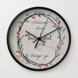 Autumn shows us how beautiful it is to let things go quote Wall Clock