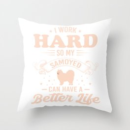 I Work Hard So My Samoyed Can Have A Better Life co Throw Pillow