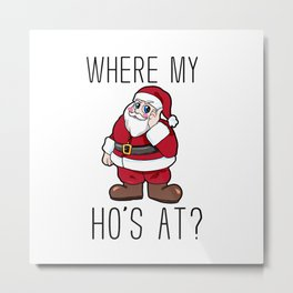 where are my hos at Santa Claus Christmas Metal Print