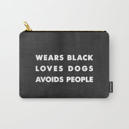 Wears black loves dogs avoids people Carry-All Pouch
