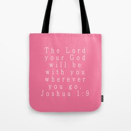 The Lord Your God Will Be With You Wherever You Go Joshua 1:9 Tote Bag