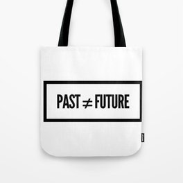Past ≠ Future Tote Bag