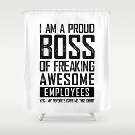 I AM A PROUD BOSS OF FREAKING AWESOME EMPLOYEES FUNNY Shower Curtain