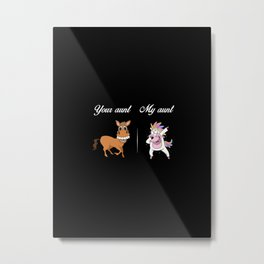 Your Aunt My Aunt Unicorn rainbow Metal Print