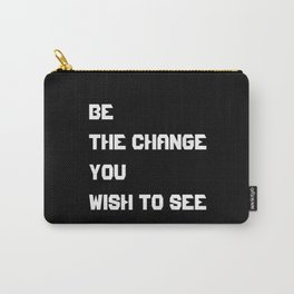 Be the change you wish to see - Kevin Kelly quote Carry-All Pouch