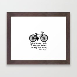 Life is like riding a bicycle... Framed Art Print