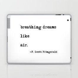 Breathing dreams like air - F. Scott Fitzgerald quote Laptop & iPad Skin