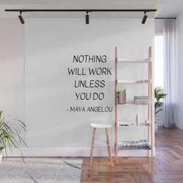 MAYA ANGELOU QUOTE - NOTHING WILL WORK UNLESS YOU DO Wall Mural