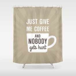Just Give Me Coffee Shower Curtain