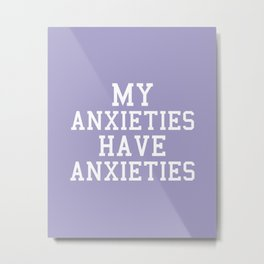 My Anxieties Have Anxieties, Quote Metal Print