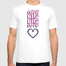LOVE BIG. BIG LOVE. T-shirt