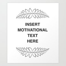 insert motivation Art Print