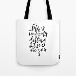 Life Is Tough My Darling But So Are You, Funny Print,Gift For Her, Gift For Wife,Women Gift,Quotes Tote Bag