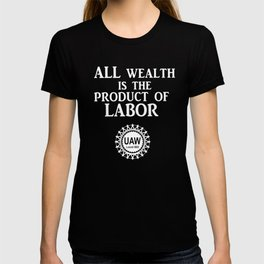 All Wealth is a Product of Labor T-shirt