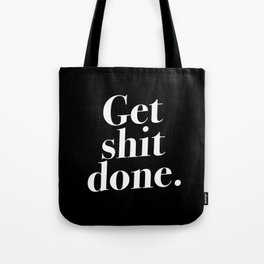 Get shit done. on black Tote Bag