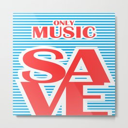Only Music Save, typography poster, Metal Print