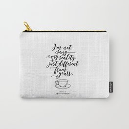 I'm not crazy my reality is just different from yours | Alice in wonderland Carry-All Pouch
