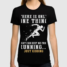 There is only one thing that can keep me from running just kidding T-shirt