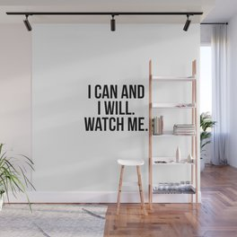 I can and i will. watch me Wall Mural