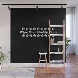 Wipe Your Muddy Paws - Black & White Wall Mural