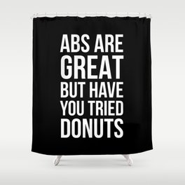 Abs Are Great But Have You Tried Donuts (Black) Shower Curtain