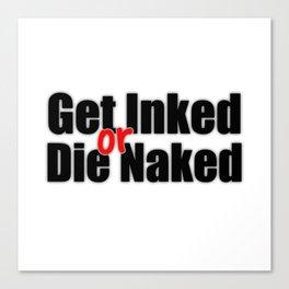 Get Inked or Die Naked Canvas Print