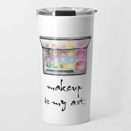 Makeup Is My Art Travel Mug