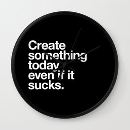 Create something today even if it sucks Wall Clock