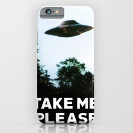 Take me please (I want to believe) iPhone Case